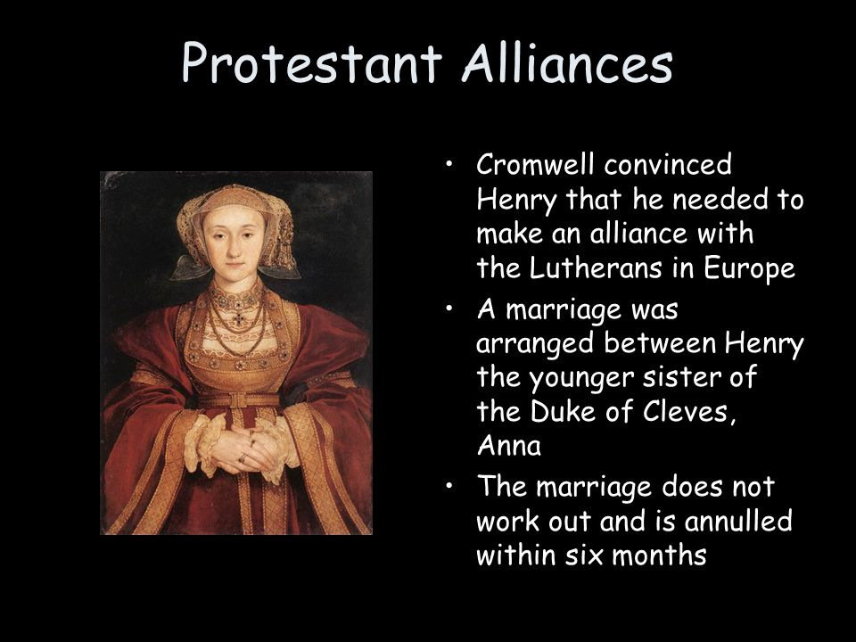Protestant Alliances Cromwell convinced Henry that he needed to make an alliance with the Lutherans in Europe.