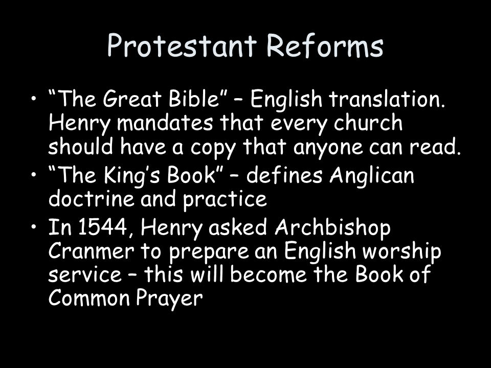 Protestant Reforms The Great Bible – English translation. Henry mandates that every church should have a copy that anyone can read.