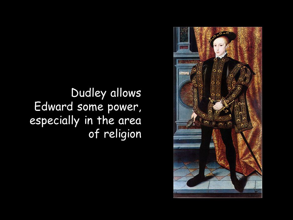 Dudley allows Edward some power, especially in the area of religion