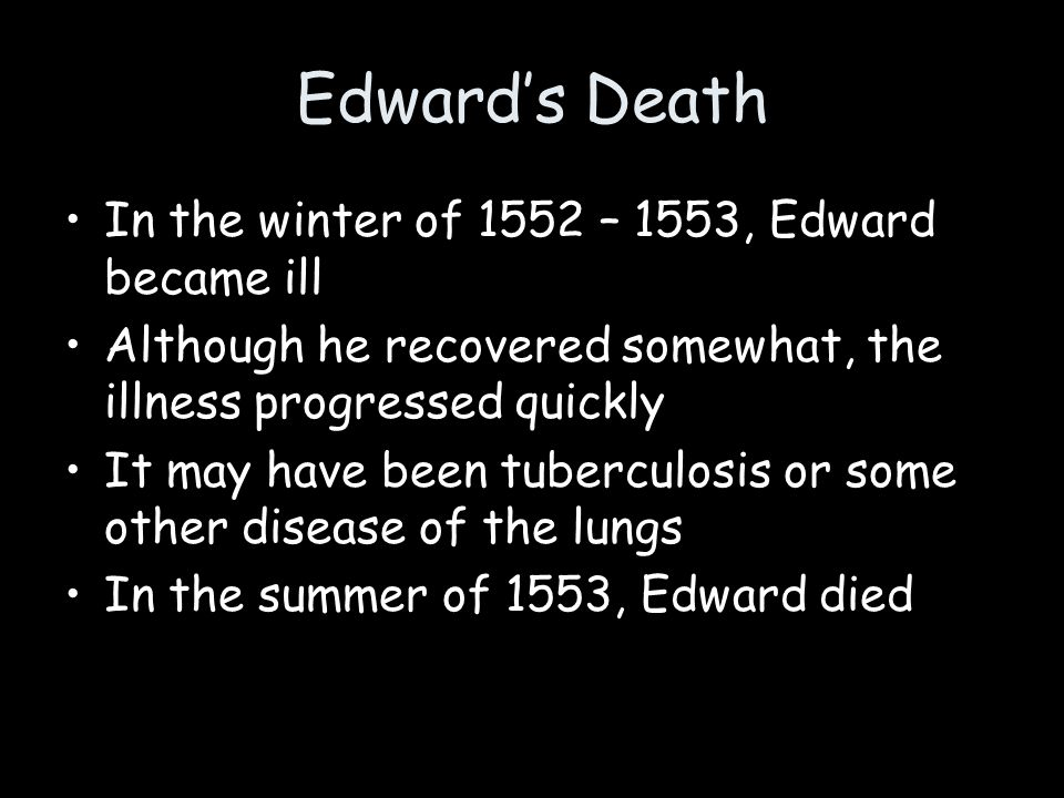 Edward's Death In the winter of 1552 – 1553, Edward became ill
