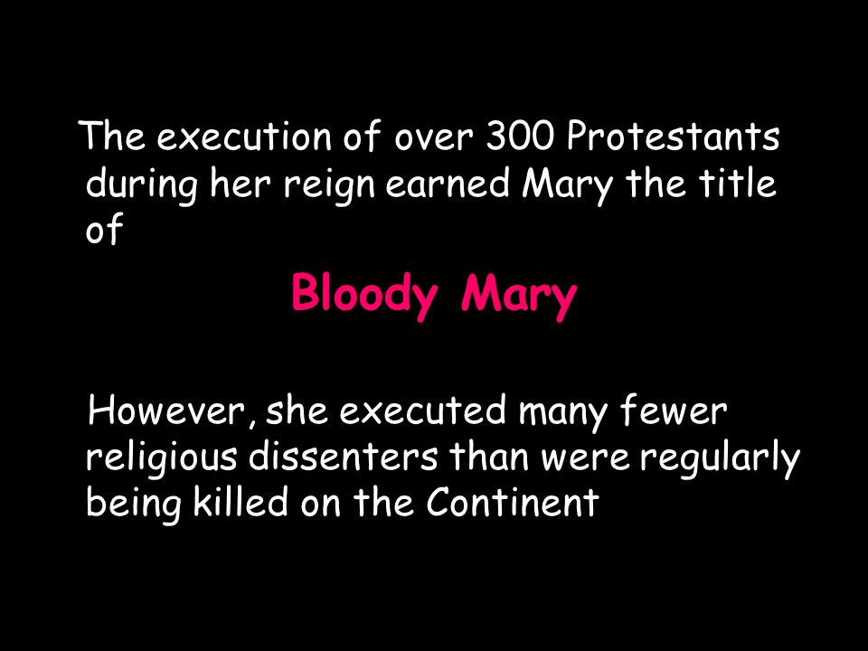 The execution of over 300 Protestants during her reign earned Mary the title of