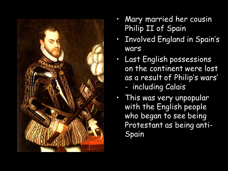 Mary married her cousin Philip II of Spain