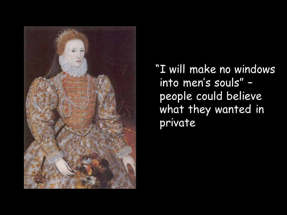 I will make no windows into men's souls – people could believe what they wanted in private