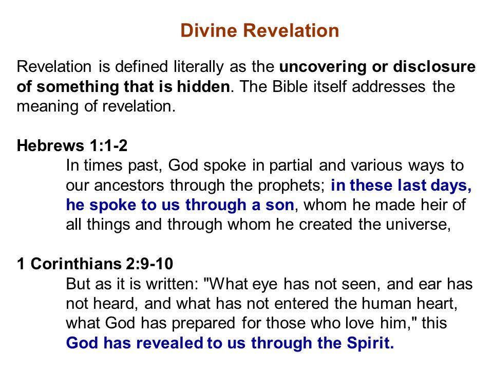 Divine Revelation Revelation is defined literally as the uncovering or disclosure. of something that is hidden. The Bible itself addresses the.