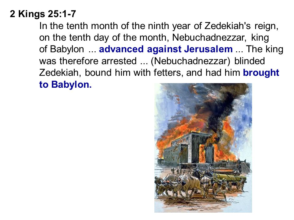 2 Kings 25:1-7 In the tenth month of the ninth year of Zedekiah s reign, on the tenth day of the month, Nebuchadnezzar, king.