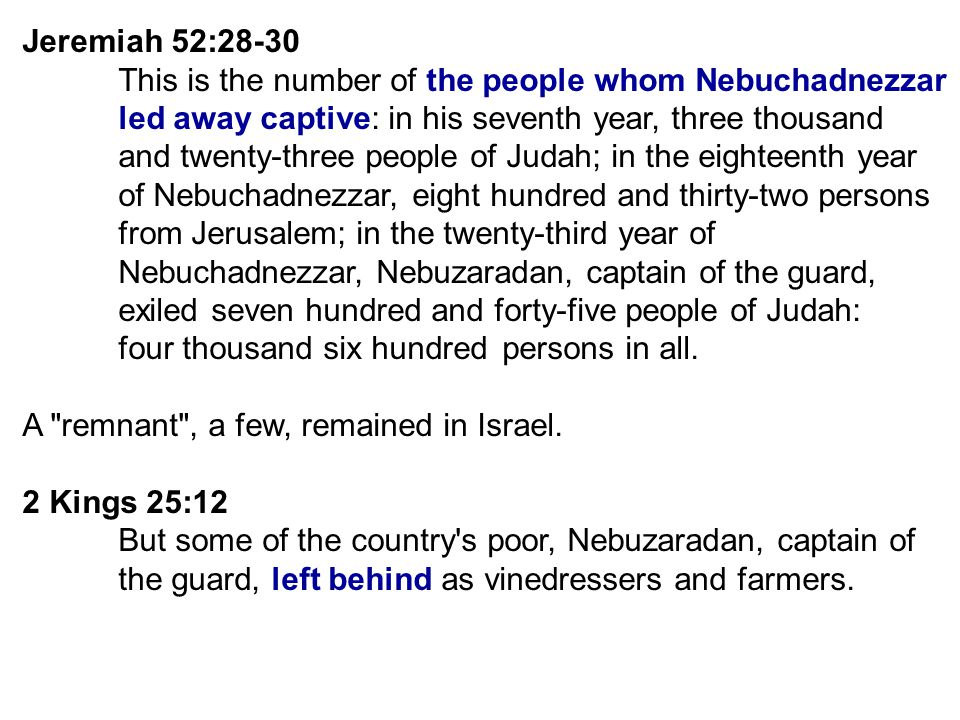 Jeremiah 52:28-30 This is the number of the people whom Nebuchadnezzar. led away captive: in his seventh year, three thousand.