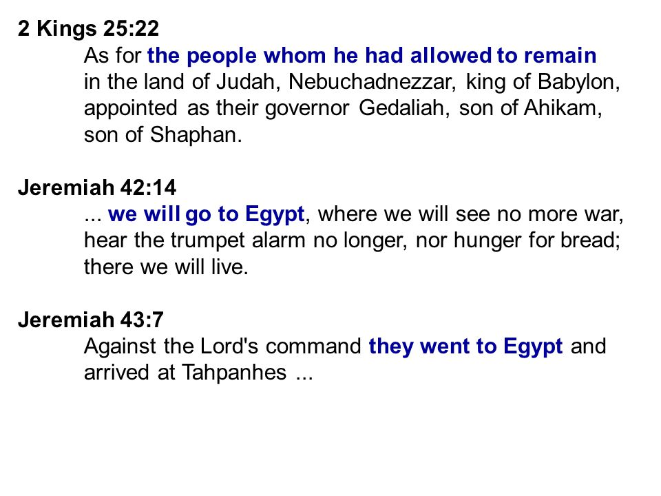 2 Kings 25:22 As for the people whom he had allowed to remain. in the land of Judah, Nebuchadnezzar, king of Babylon,