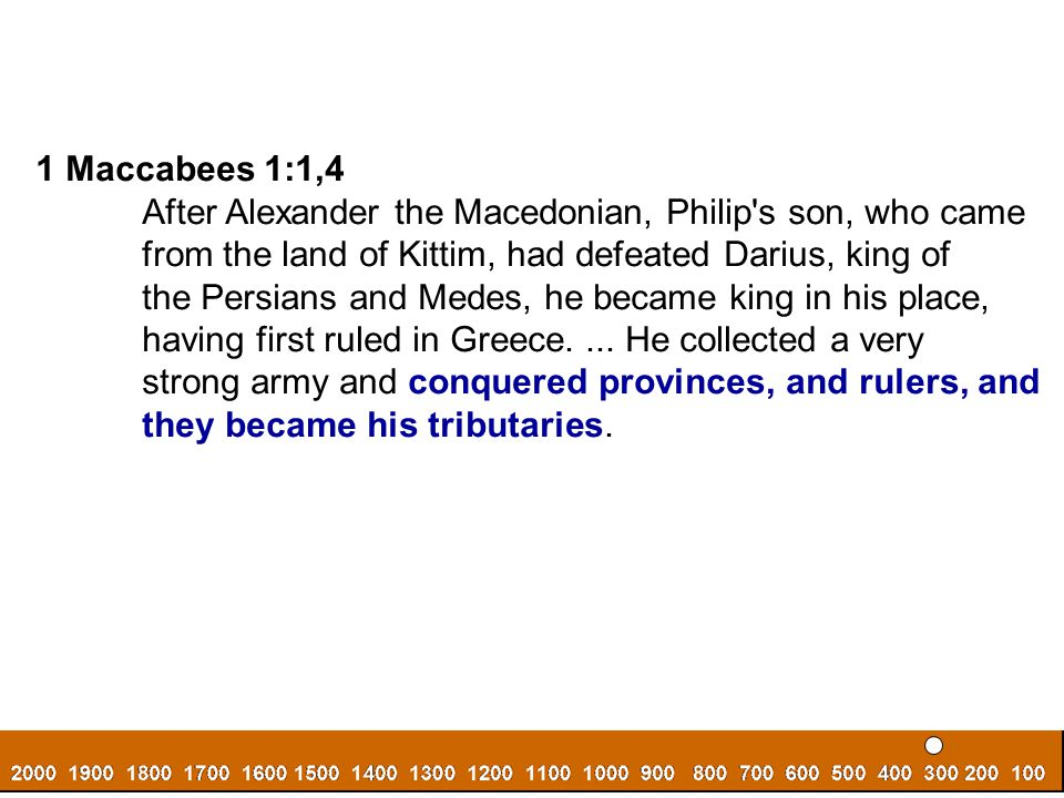 1 Maccabees 1:1,4 After Alexander the Macedonian, Philip s son, who came. from the land of Kittim, had defeated Darius, king of.
