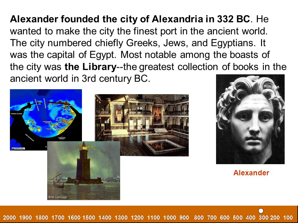 Alexander founded the city of Alexandria in 332 BC. He