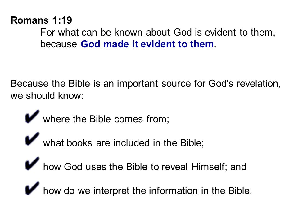 Romans 1:19 For what can be known about God is evident to them, because God made it evident to them.