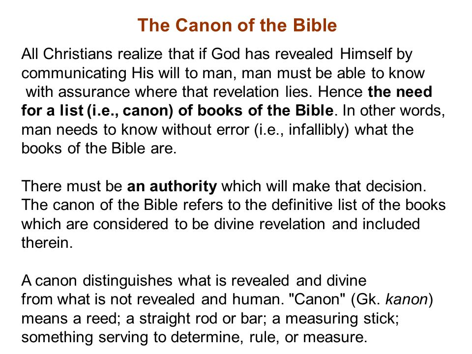 The Canon of the Bible All Christians realize that if God has revealed Himself by. communicating His will to man, man must be able to know.