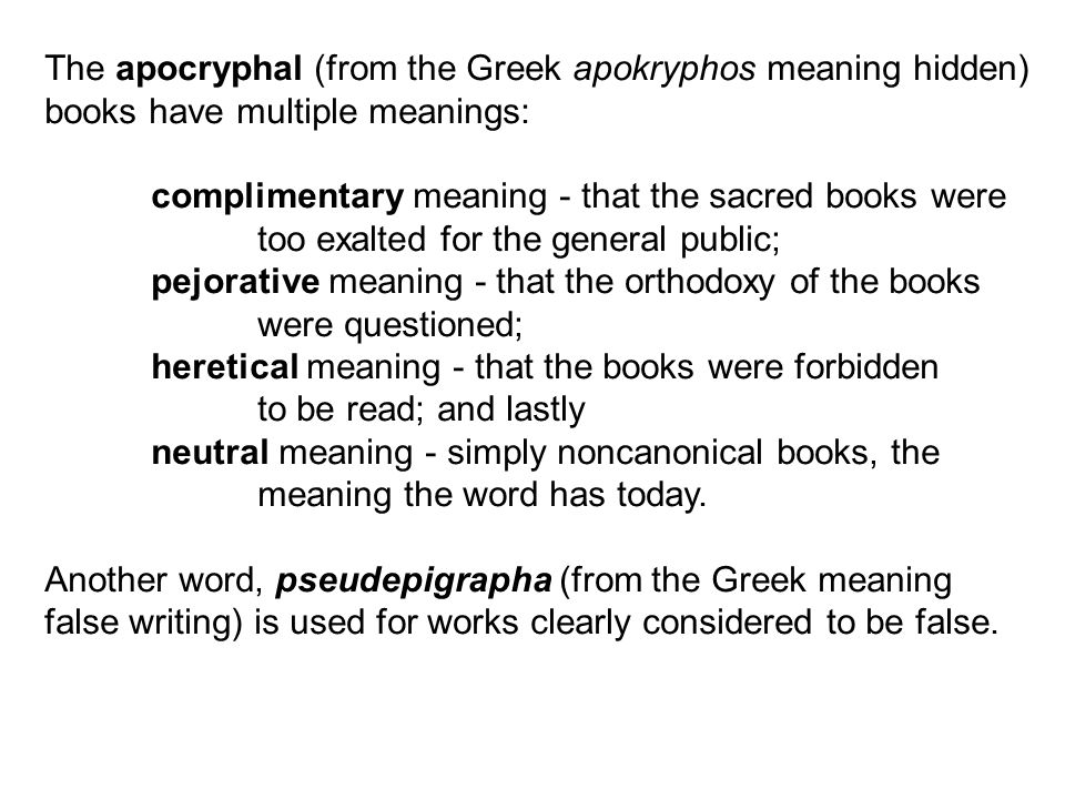 The apocryphal (from the Greek apokryphos meaning hidden)