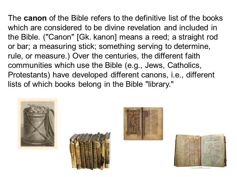 The canon of the Bible refers to the definitive list of the books