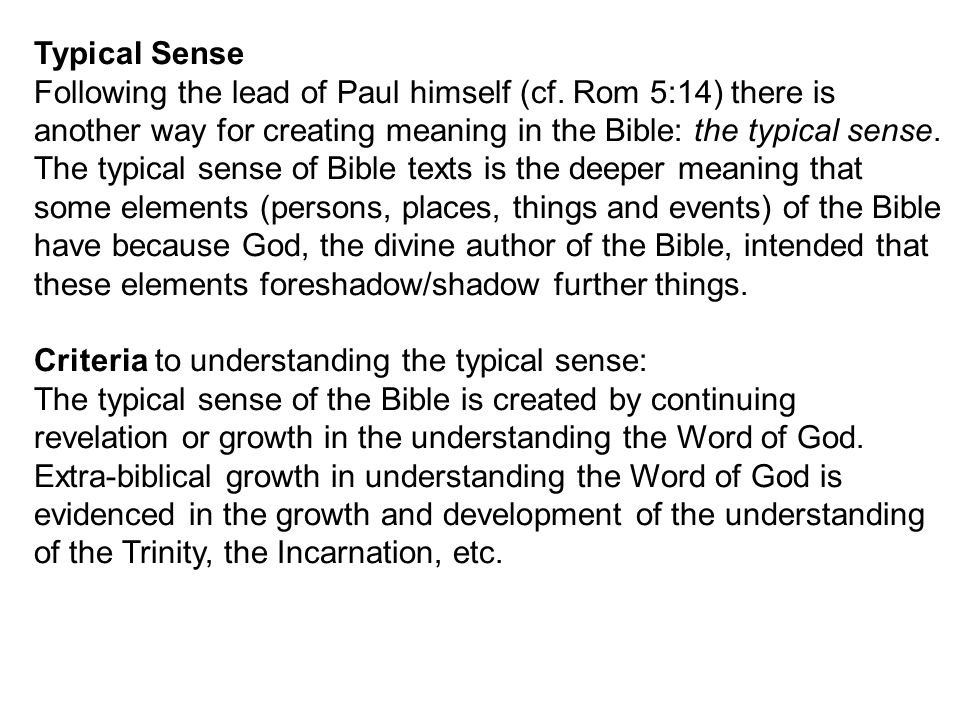 Typical Sense Following the lead of Paul himself (cf. Rom 5:14) there is. another way for creating meaning in the Bible: the typical sense.