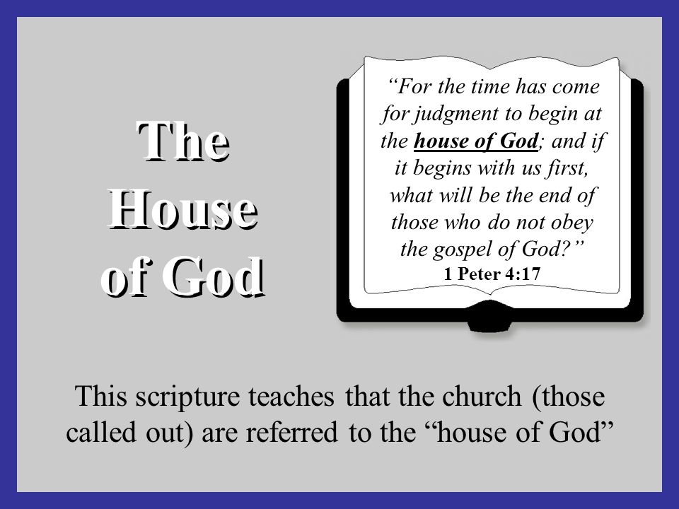 For the time has come for judgment to begin at the house of God; and if it begins with us first, what will be the end of those who do not obey the gospel of God 1 Peter 4:17