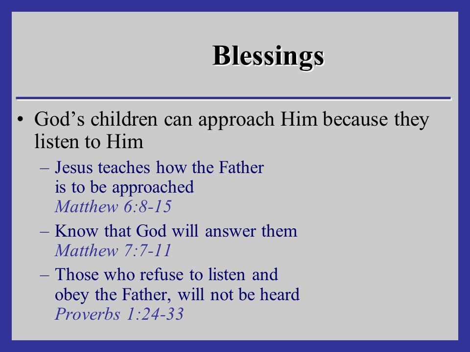 Blessings God's children can approach Him because they listen to Him
