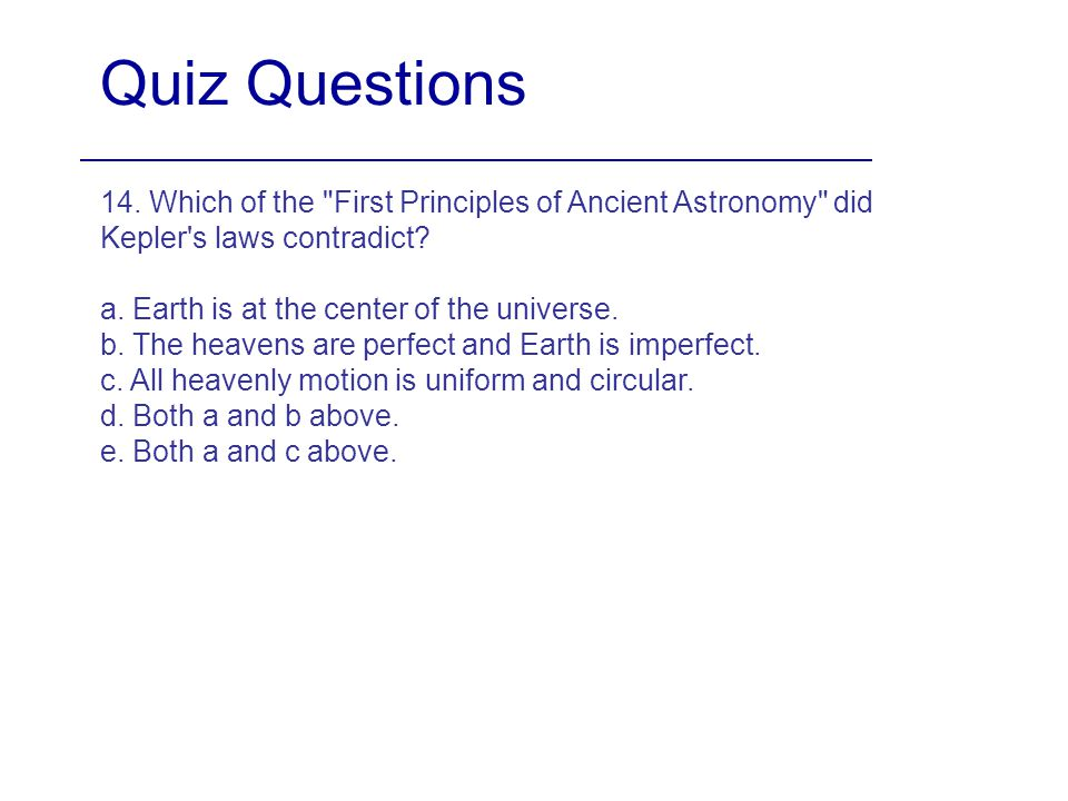Quiz Questions 14. Which of the First Principles of Ancient Astronomy did Kepler s laws contradict
