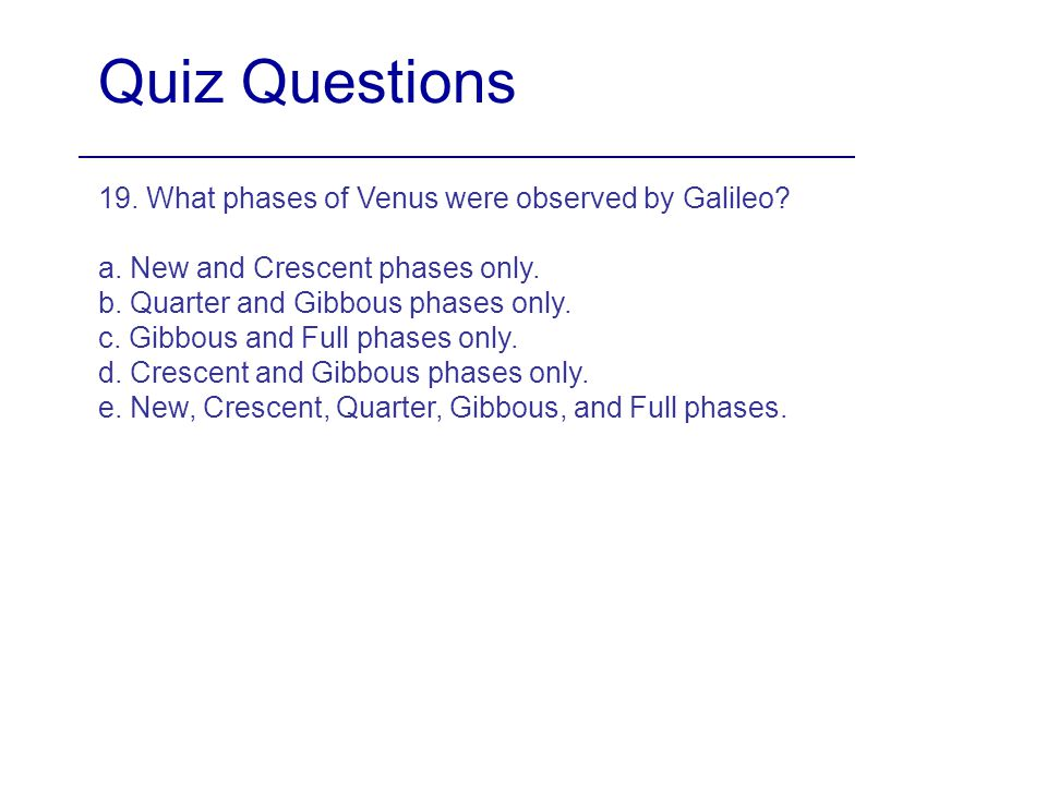 Quiz Questions 19. What phases of Venus were observed by Galileo