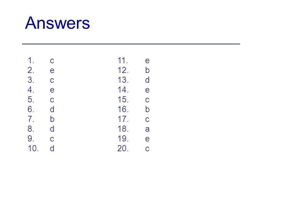 Answers 1. c. 2. e. 3. c. 4. e. 5. c. 6. d. 7. b. 8. d. 9. c. 10. d. 11. e. 12. b. 13. d.