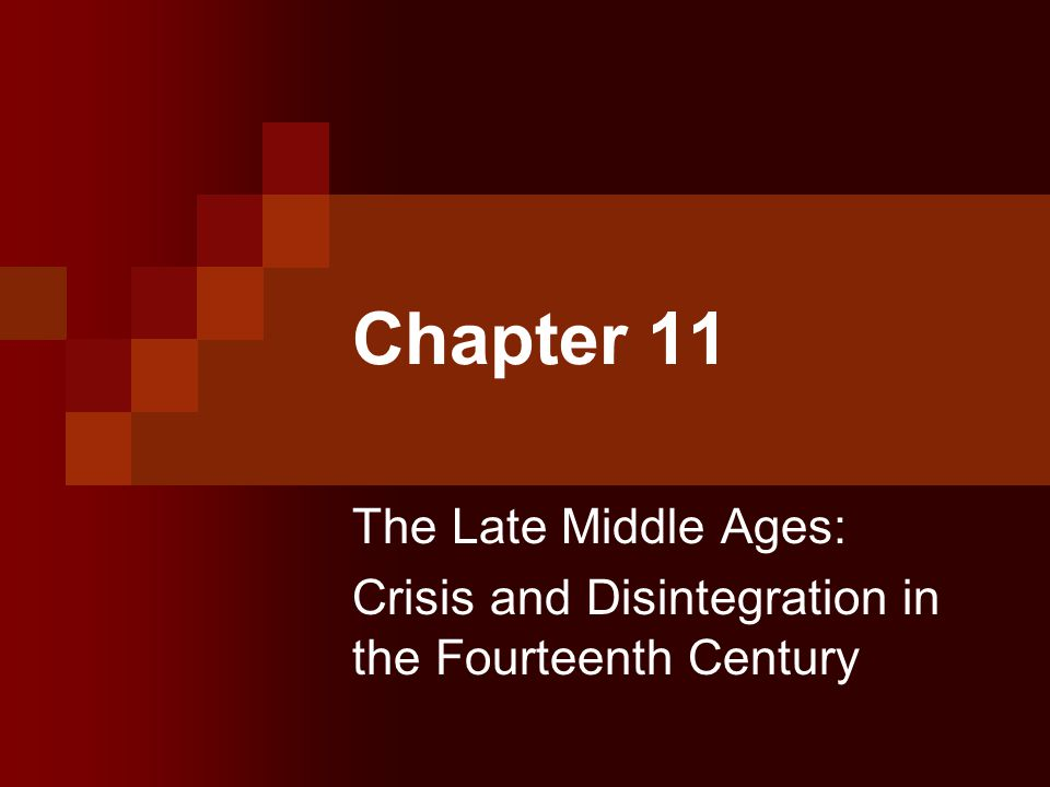 Chapter 11 The Late Middle Ages: