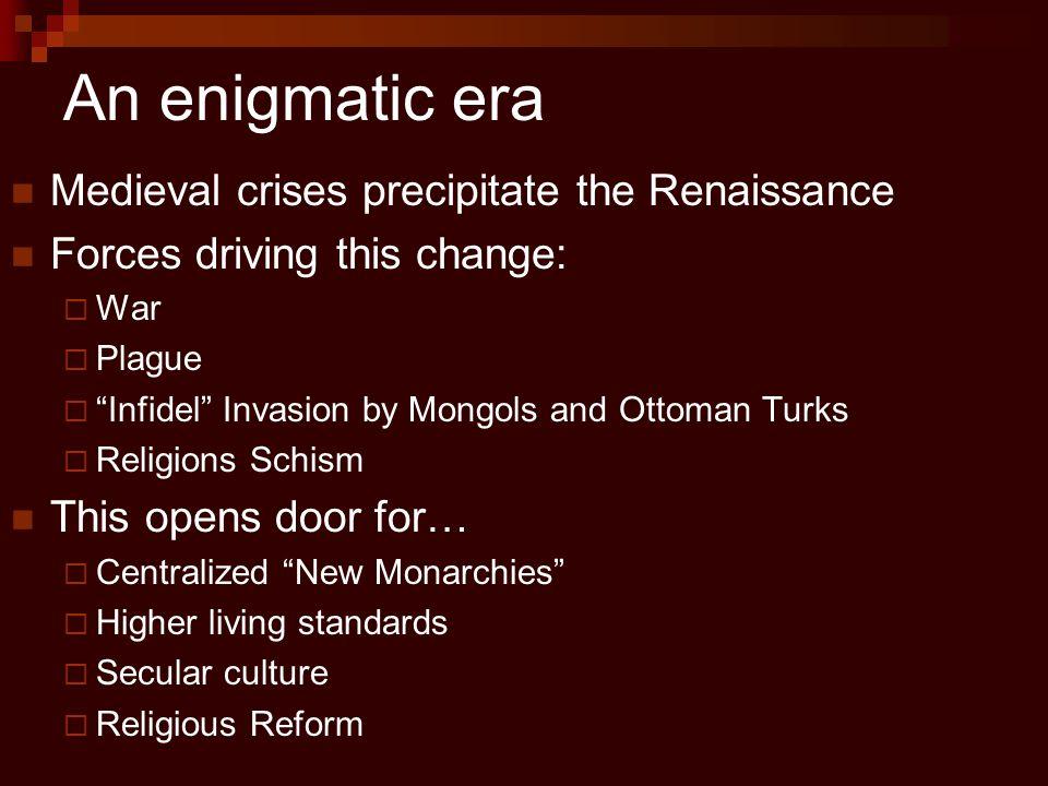 An enigmatic era Medieval crises precipitate the Renaissance