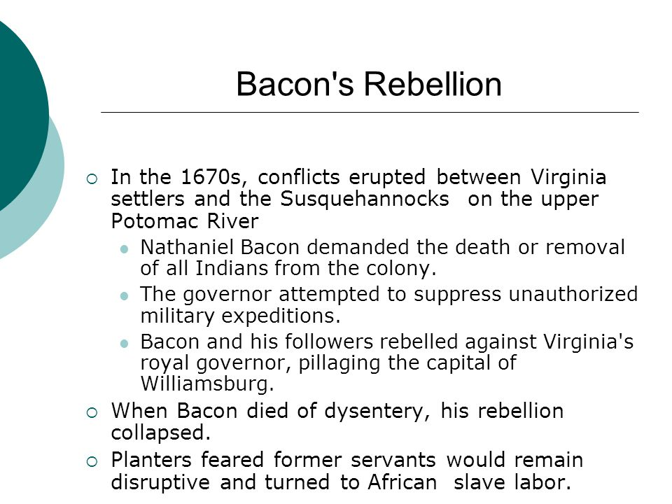Bacon s Rebellion In the 1670s, conflicts erupted between Virginia settlers and the Susquehannocks on the upper Potomac River.