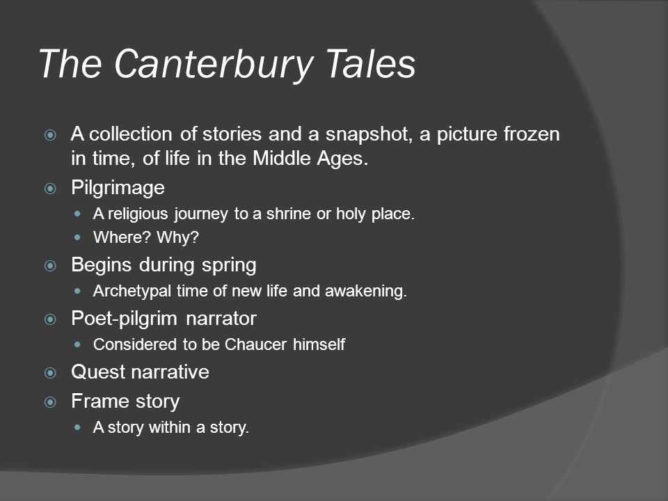 The Canterbury Tales A collection of stories and a snapshot, a picture frozen in time, of life in the Middle Ages.