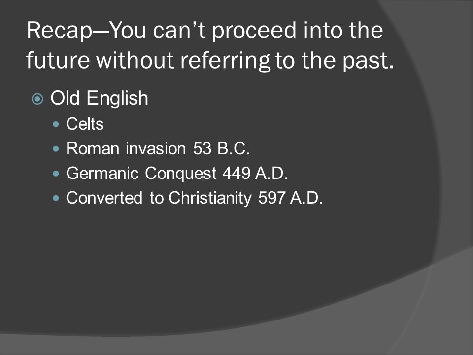 Recap—You can't proceed into the future without referring to the past.