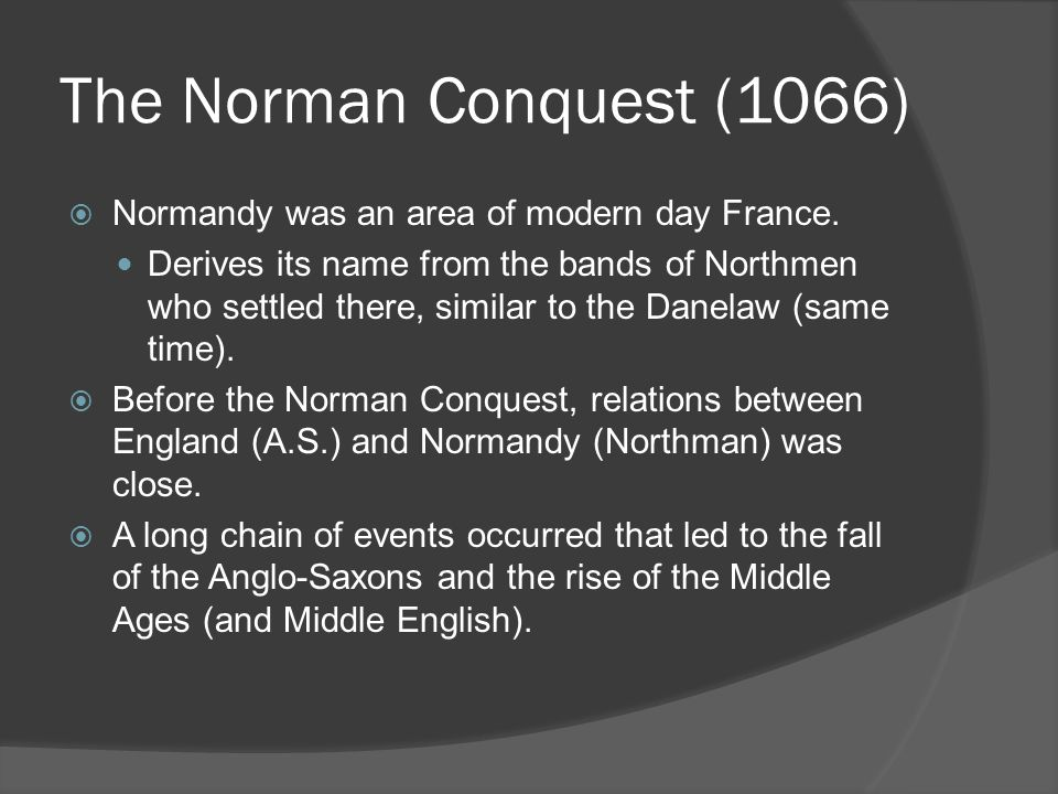 The Norman Conquest (1066) Normandy was an area of modern day France.