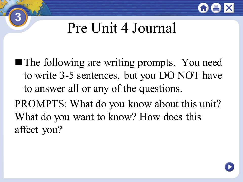 Pre Unit 4 Journal The following are writing prompts. You need to write 3-5 sentences, but you DO NOT have to answer all or any of the questions.