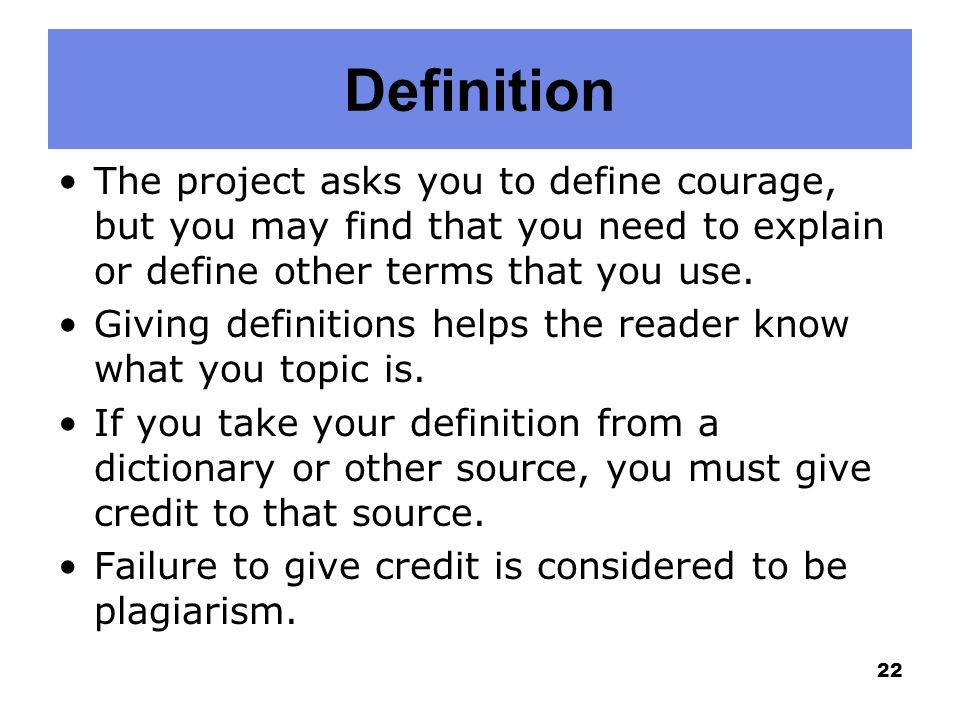 Definition The project asks you to define courage, but you may find that you need to explain or define other terms that you use.