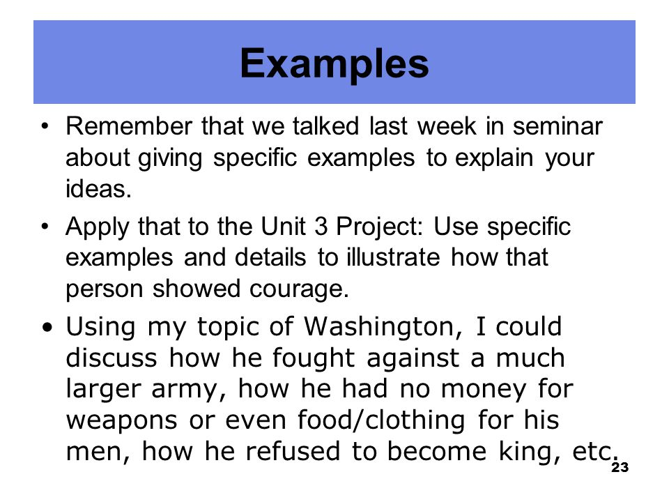Examples Remember that we talked last week in seminar about giving specific examples to explain your ideas.