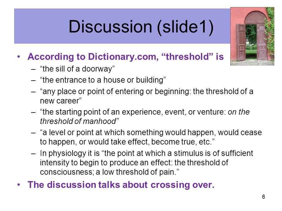 Discussion (slide1) According to Dictionary.com, threshold is