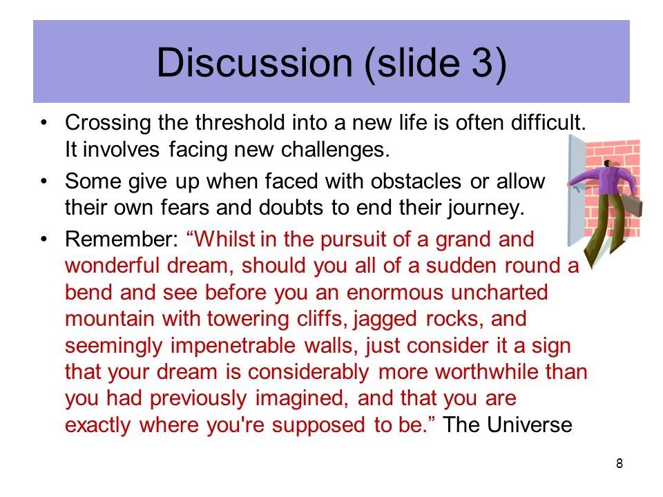 Discussion (slide 3) Crossing the threshold into a new life is often difficult. It involves facing new challenges.