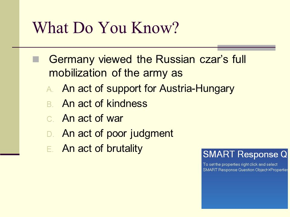 What Do You Know Germany viewed the Russian czar's full mobilization of the army as. An act of support for Austria-Hungary.