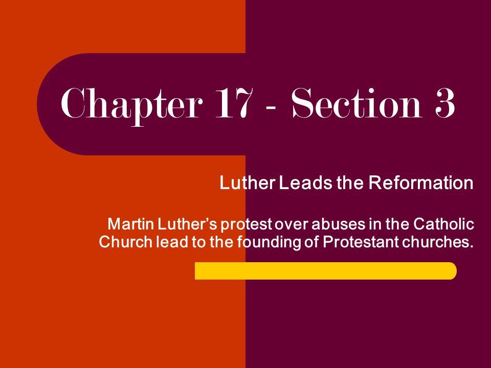 Chapter 17 - Section 3 Luther Leads the Reformation