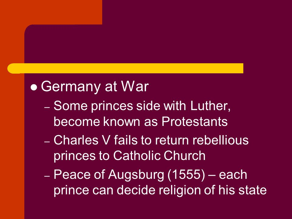 Germany at War Some princes side with Luther, become known as Protestants. Charles V fails to return rebellious princes to Catholic Church.