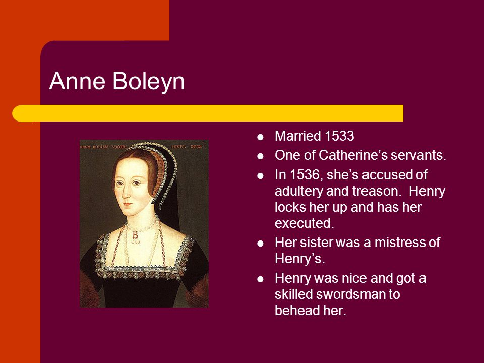 Anne Boleyn Married 1533 One of Catherine's servants.