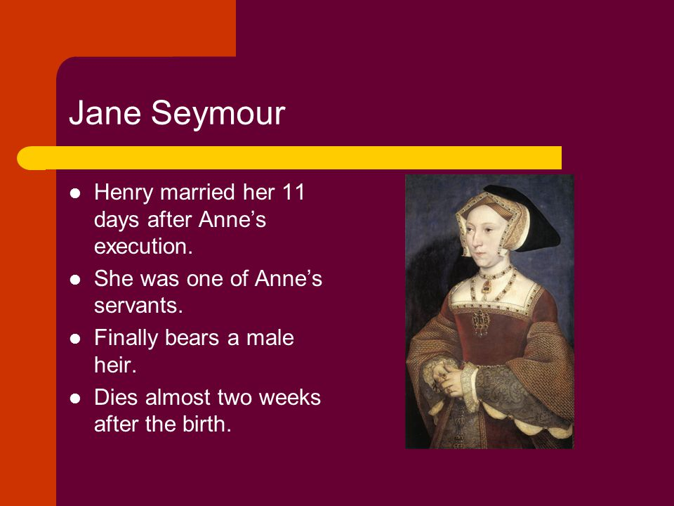 Jane Seymour Henry married her 11 days after Anne's execution.