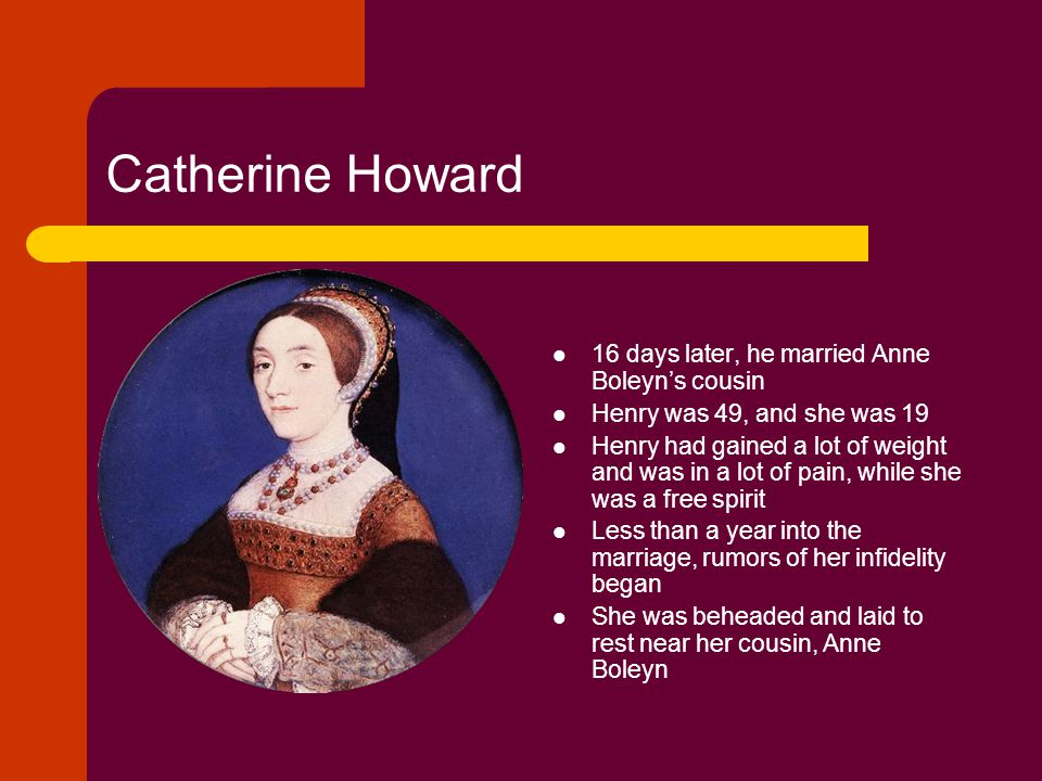 Catherine Howard 16 days later, he married Anne Boleyn's cousin