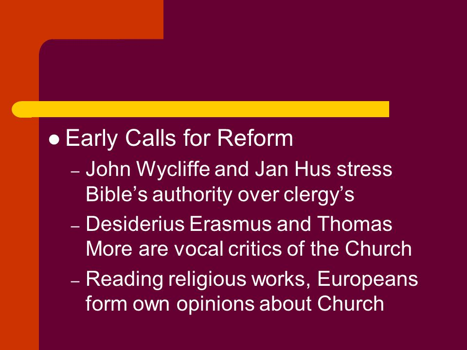 Early Calls for Reform John Wycliffe and Jan Hus stress Bible's authority over clergy's.