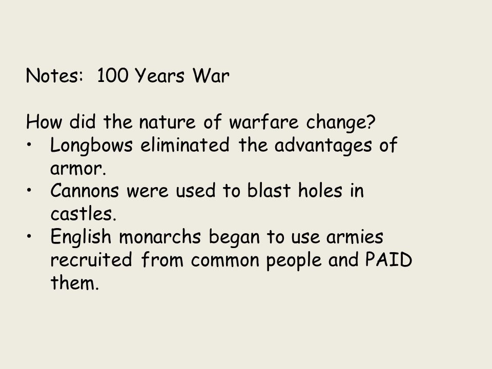 Notes: 100 Years War How did the nature of warfare change Longbows eliminated the advantages of armor.