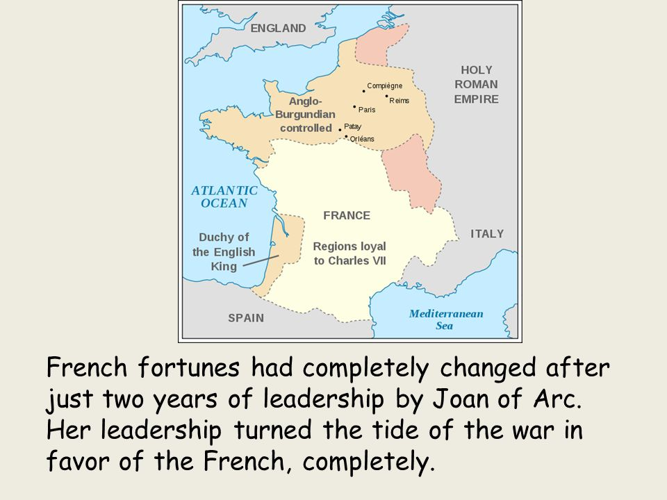 French fortunes had completely changed after just two years of leadership by Joan of Arc.