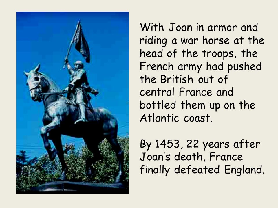 With Joan in armor and riding a war horse at the head of the troops, the French army had pushed the British out of central France and bottled them up on the Atlantic coast.