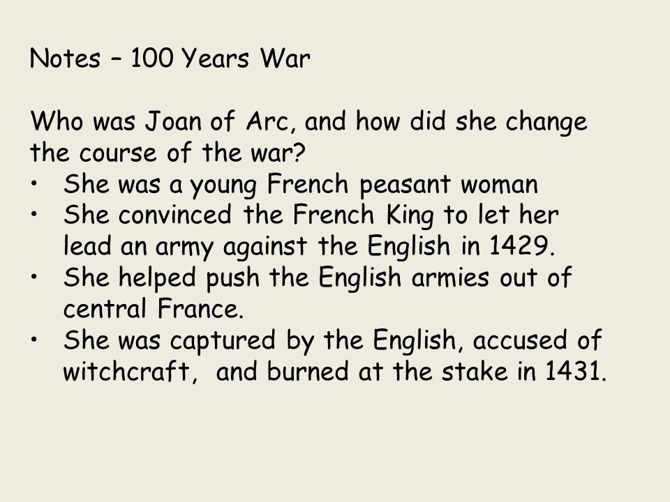Notes – 100 Years War Who was Joan of Arc, and how did she change the course of the war She was a young French peasant woman.