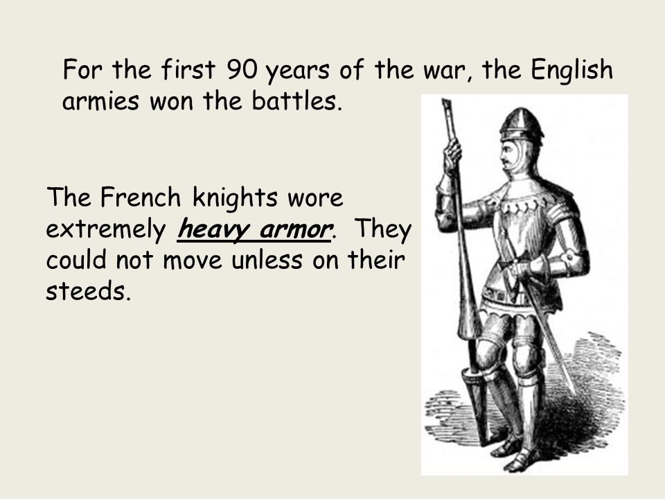 For the first 90 years of the war, the English armies won the battles.