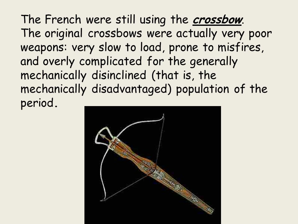The French were still using the crossbow.