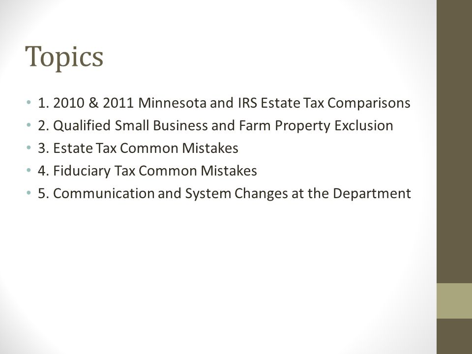 Topics 1. 2010 & 2011 Minnesota and IRS Estate Tax Comparisons