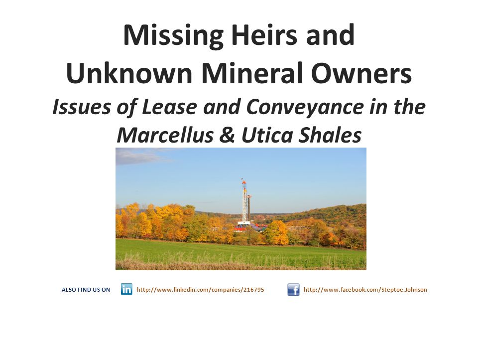 Missing Heirs and Unknown Mineral Owners Issues of Lease and Conveyance in the Marcellus & Utica Shales