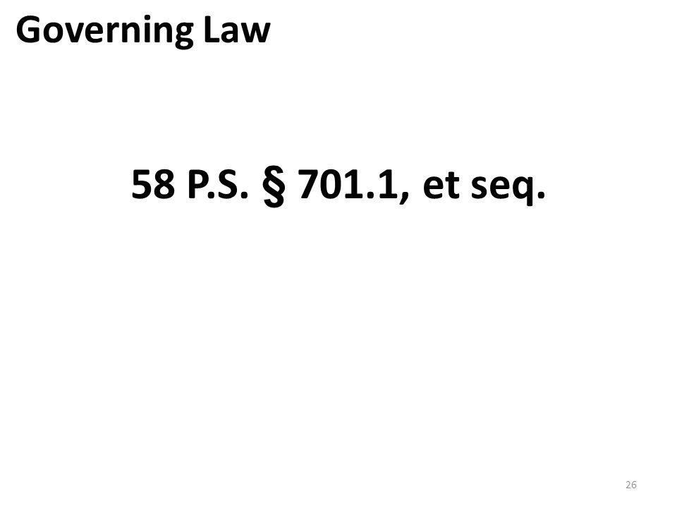 Governing Law 58 P.S. § 701.1, et seq.